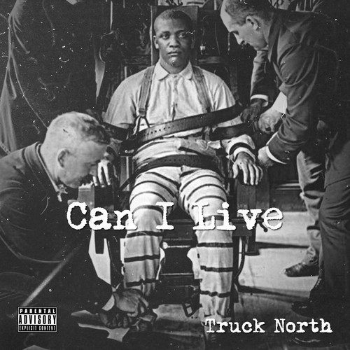 Truck North - Can I Live?