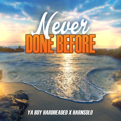 Ya Boy Hardheaded x Harn Solo - Never Done Before