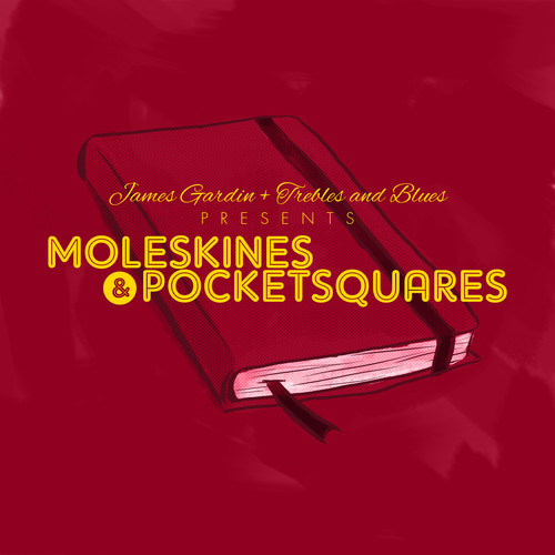 James Gardin - Moleskins & Pocketsquares